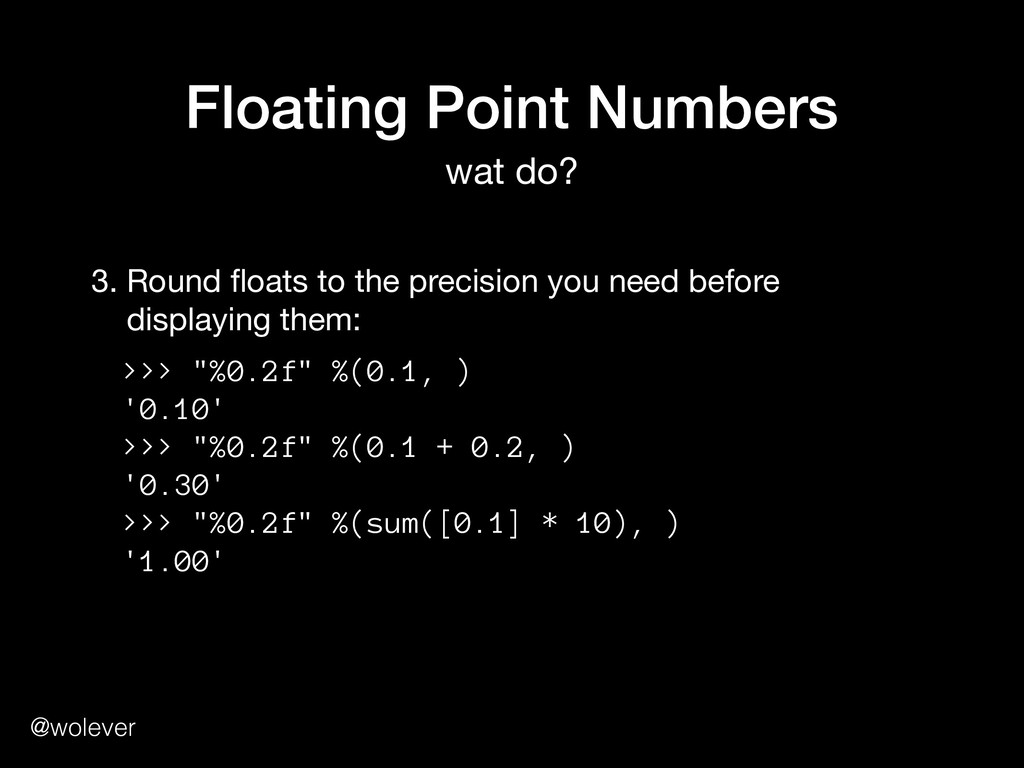@wolever Floating Point Numbers wat do? 3. Roun...