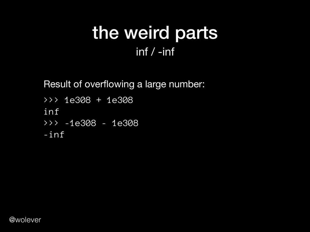 @wolever the weird parts inf / -inf >>> 1e308 +...