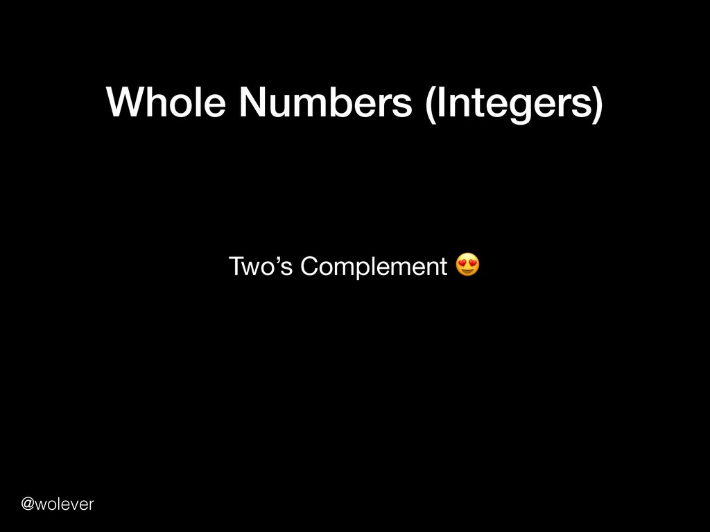 @wolever Whole Numbers (Integers) Two's Complem...