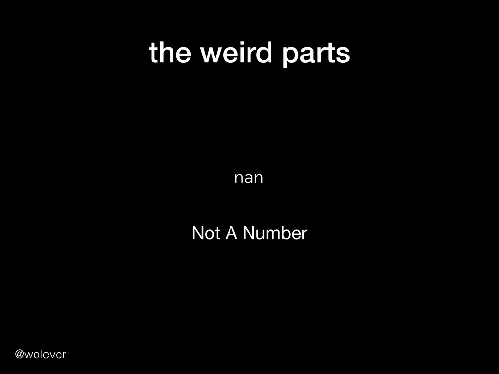 @wolever the weird parts nan 0 Not A Number