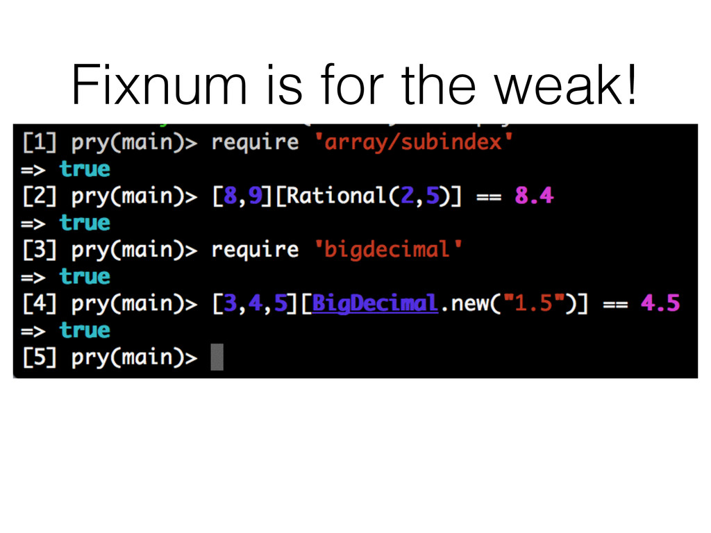 Fixnum is for the weak!