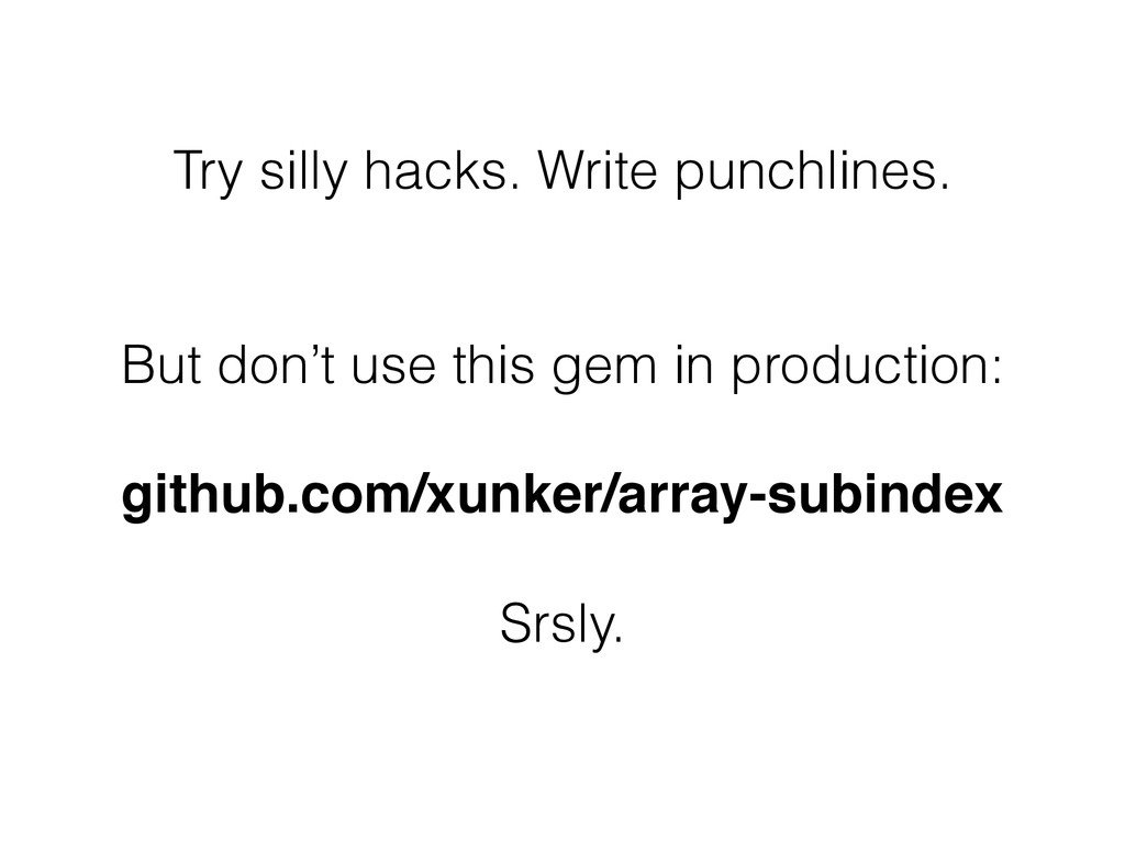 Try silly hacks. Write punchlines. ! ! But don'...