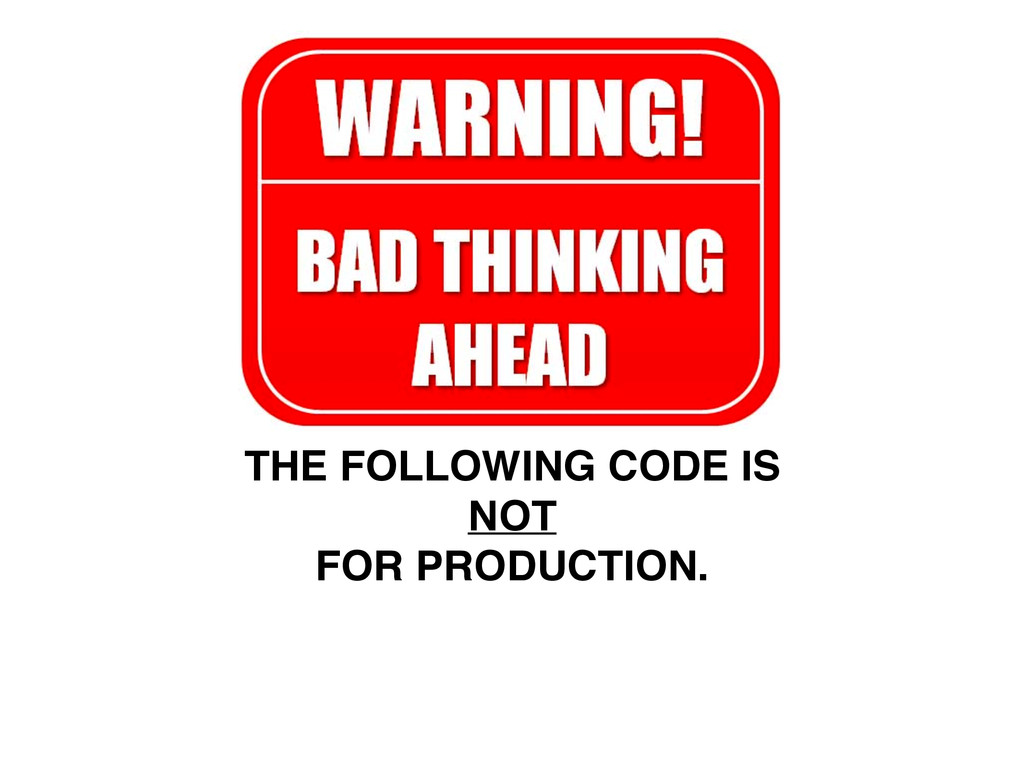 THE FOLLOWING CODE IS! NOT! FOR PRODUCTION.