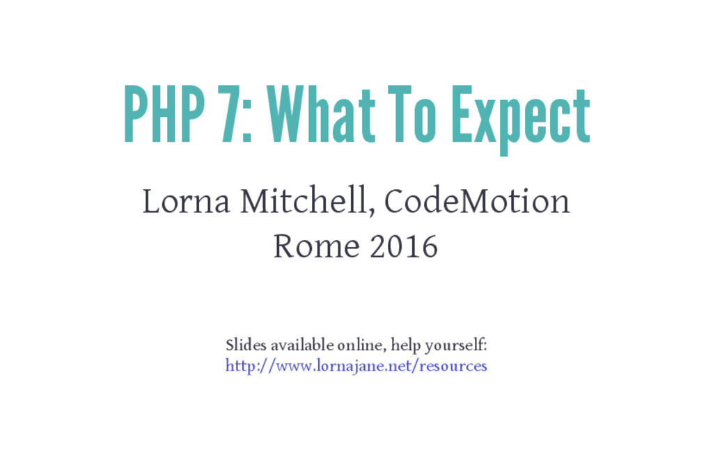PHP 7: What To Expect Lorna Mitchell, CodeMotio...