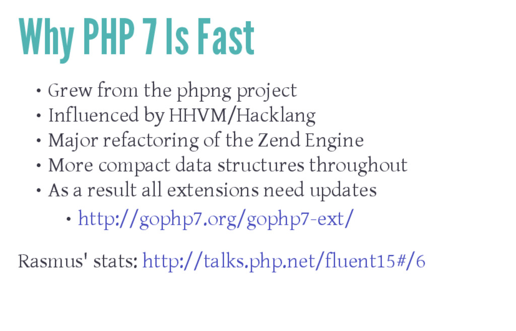 Why PHP 7 Is Fast • Grew from the phpng project...