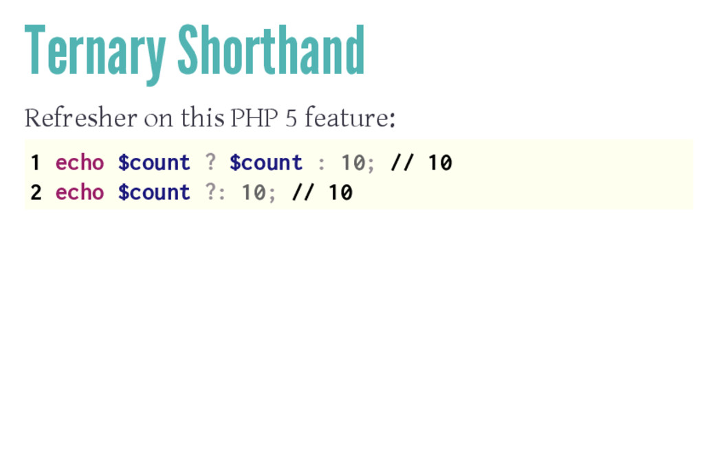 Ternary Shorthand Refresher on this PHP 5 featu...