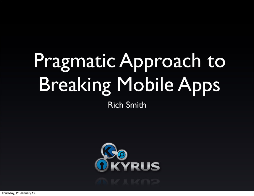 Pragmatic Approach to Breaking Mobile Apps Rich...