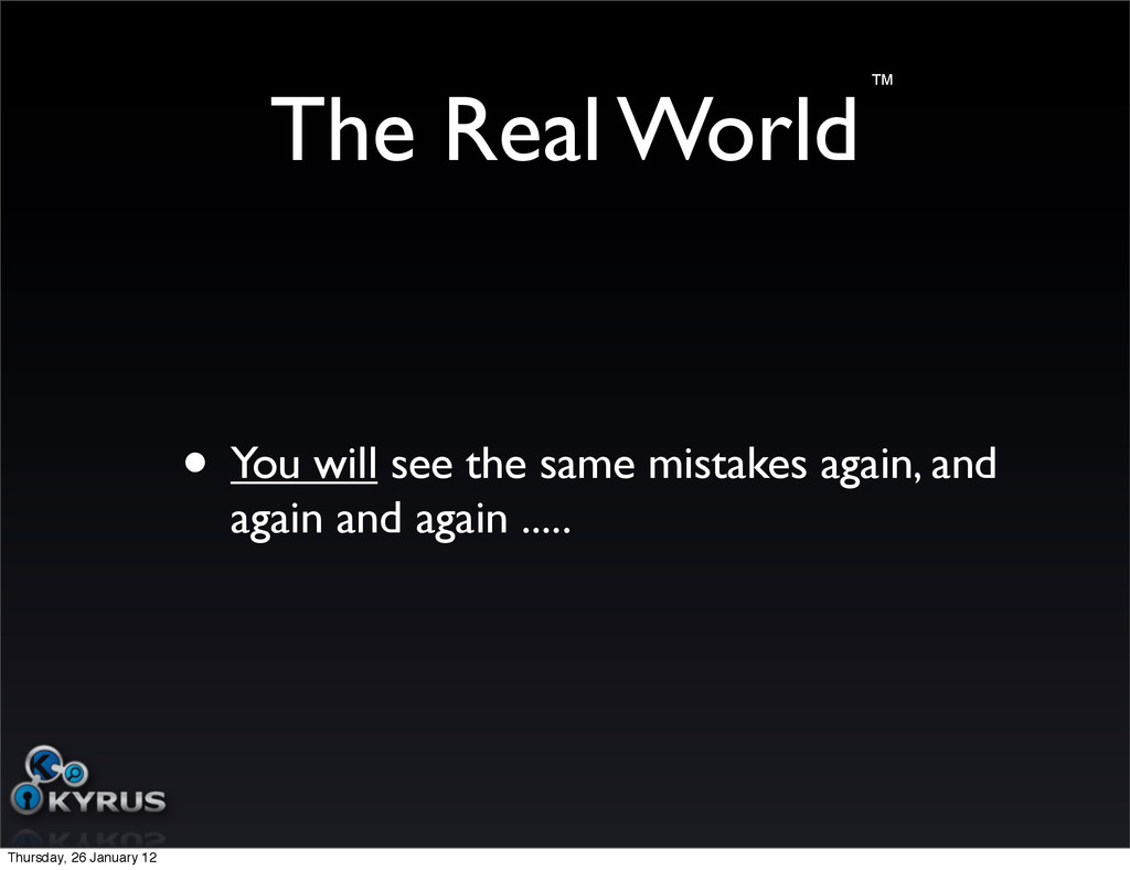 The Real World • You will see the same mistakes...