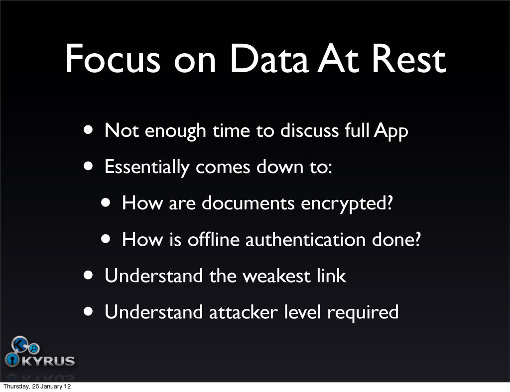 Focus on Data At Rest • Not enough time to disc...