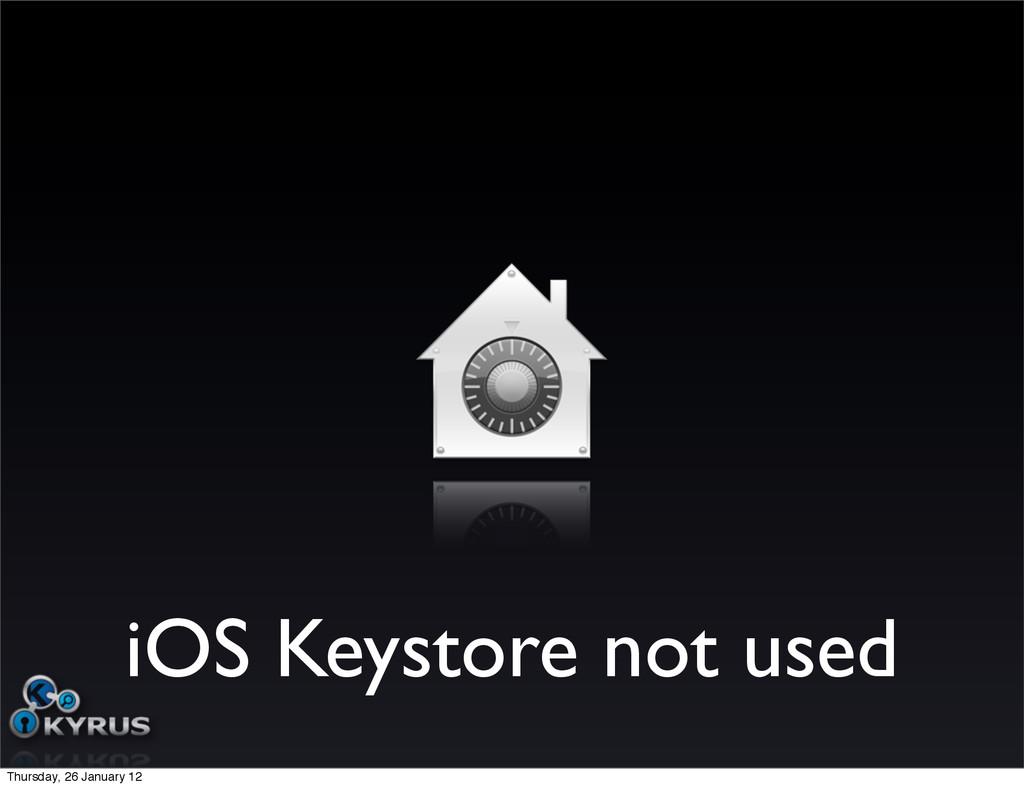 iOS Keystore not used Thursday, 26 January 12