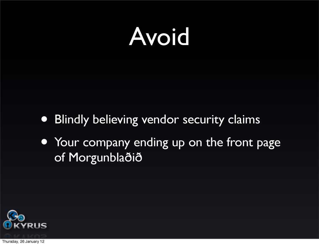 Avoid • Blindly believing vendor security claim...