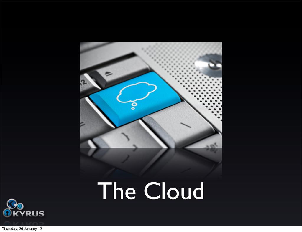 The Cloud Thursday, 26 January 12