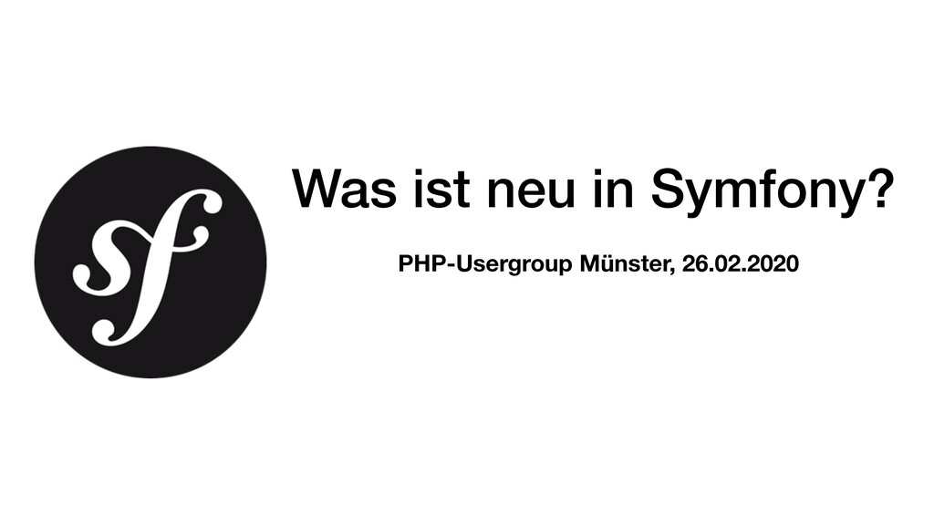 Was ist neu in Symfony? PHP-Usergroup Münster, ...