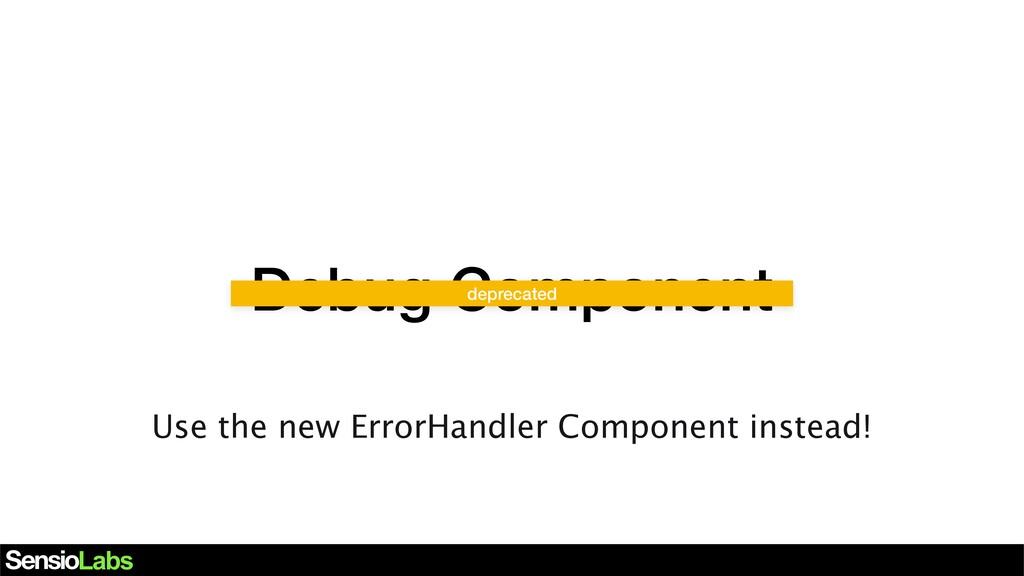 Debug Component deprecated Use the new ErrorHan...