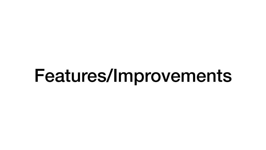 Features/Improvements