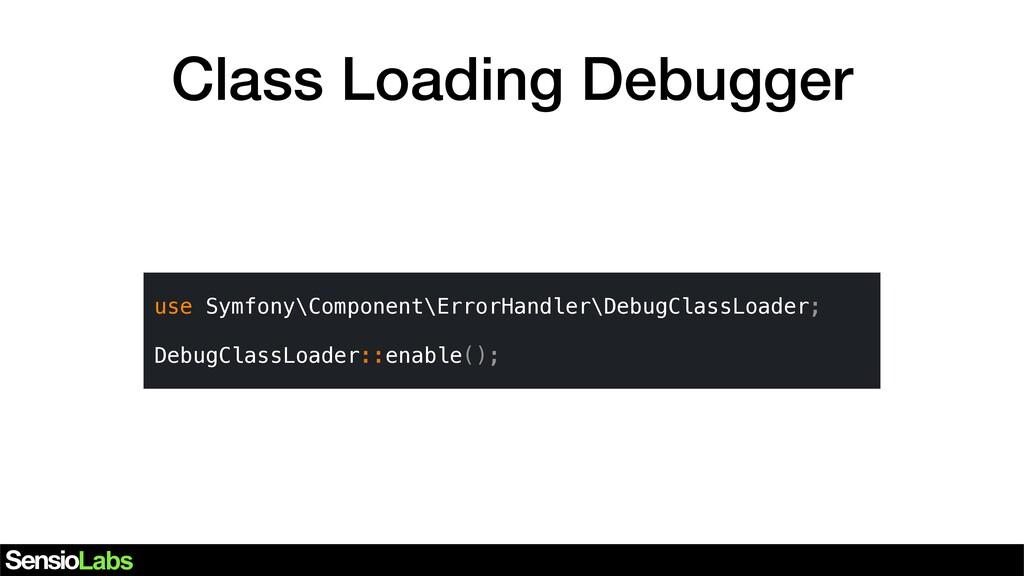 Class Loading Debugger use Symfony\Component\Er...