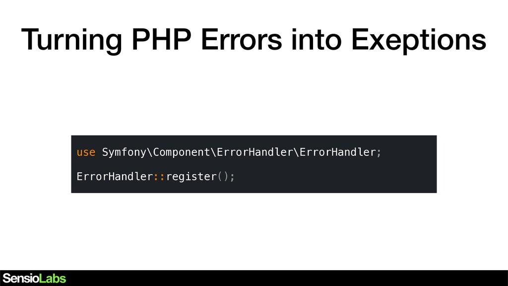 Turning PHP Errors into Exeptions use Symfony\C...