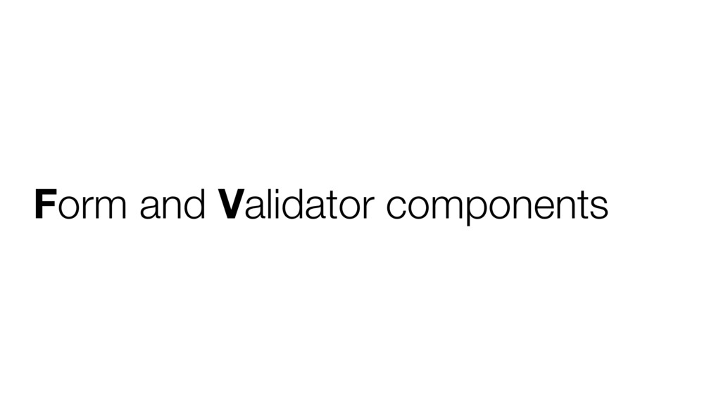 Form and Validator components