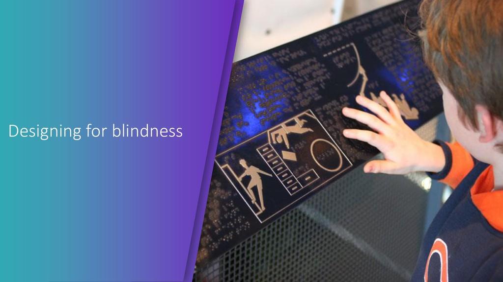 Designing for blindness
