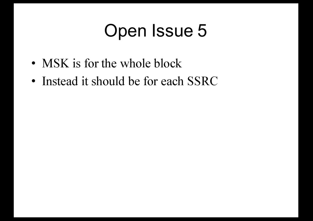 Open Issue 5 • MSK is for the whole block • Ins...