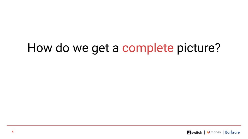 4 How do we get a complete picture?