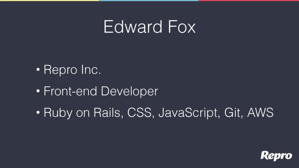 Edward Fox • Repro Inc. • Front-end Developer •...
