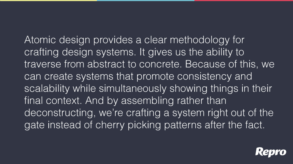 Atomic design provides a clear methodology for ...