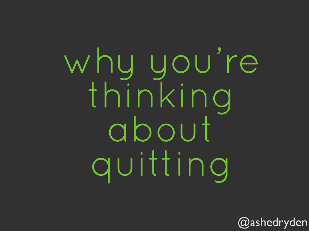 @ashedryden why you're thinking about quitting