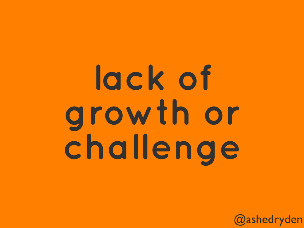 @ashedryden lack of growth or challenge