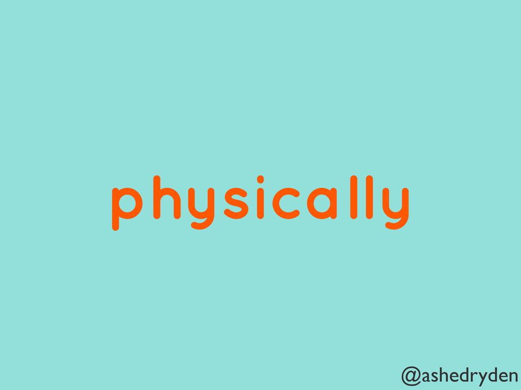 @ashedryden physically