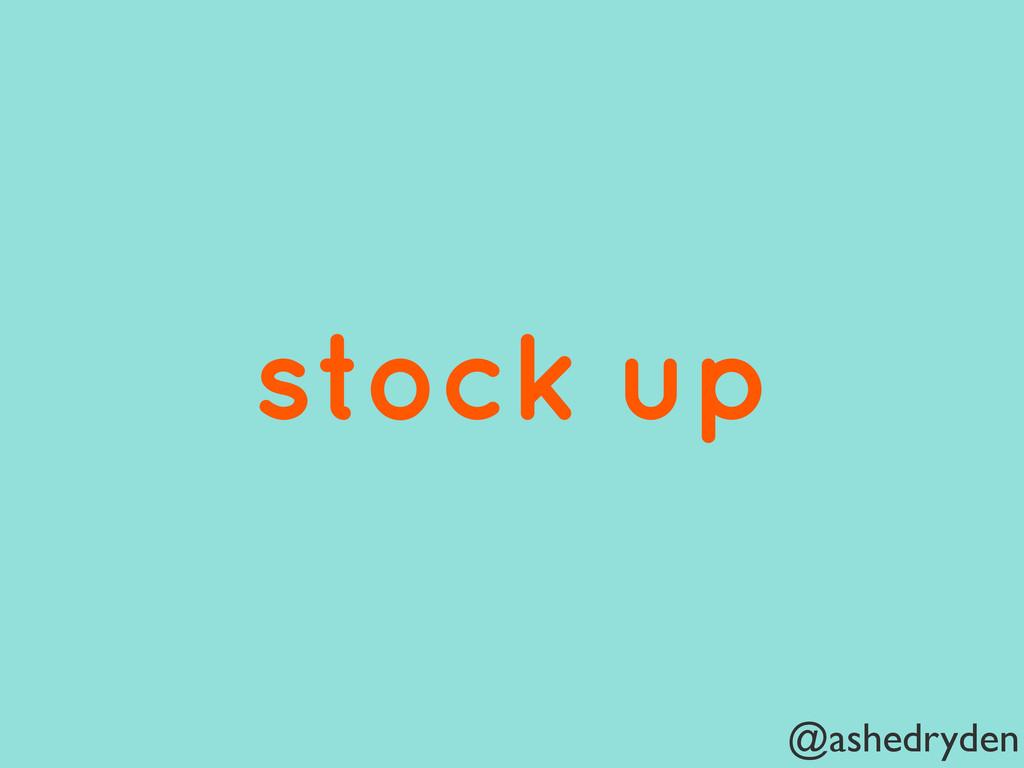 @ashedryden stock up