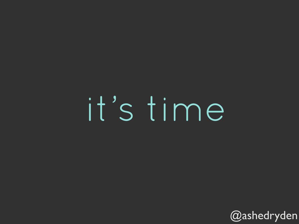 @ashedryden it's time