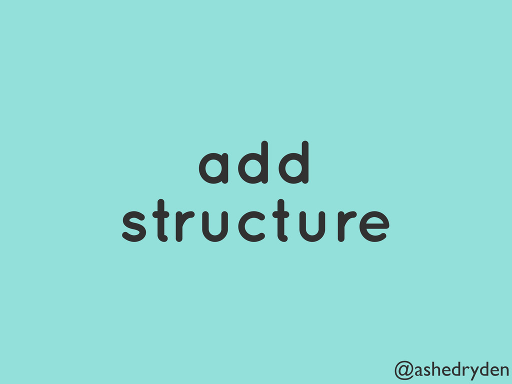 @ashedryden add structure