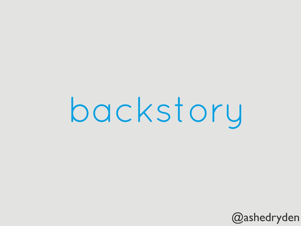 @ashedryden backstory