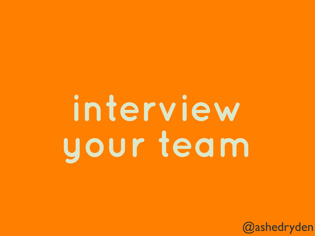 @ashedryden interview your team