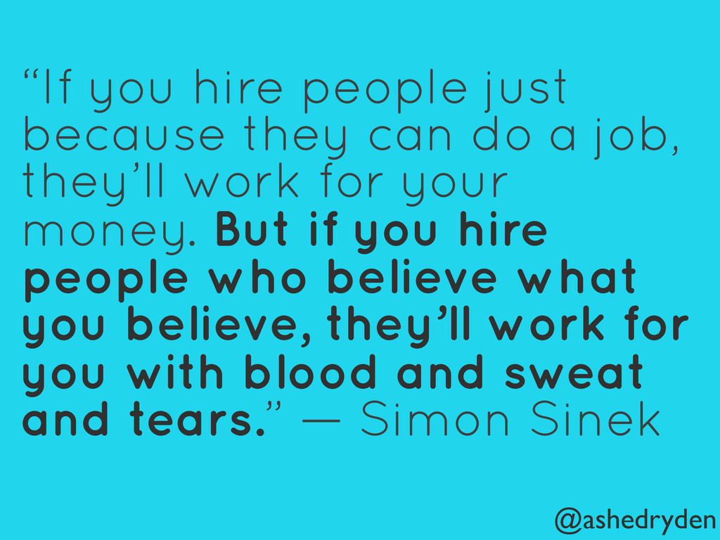 "@ashedryden ""If you hire people just because th..."