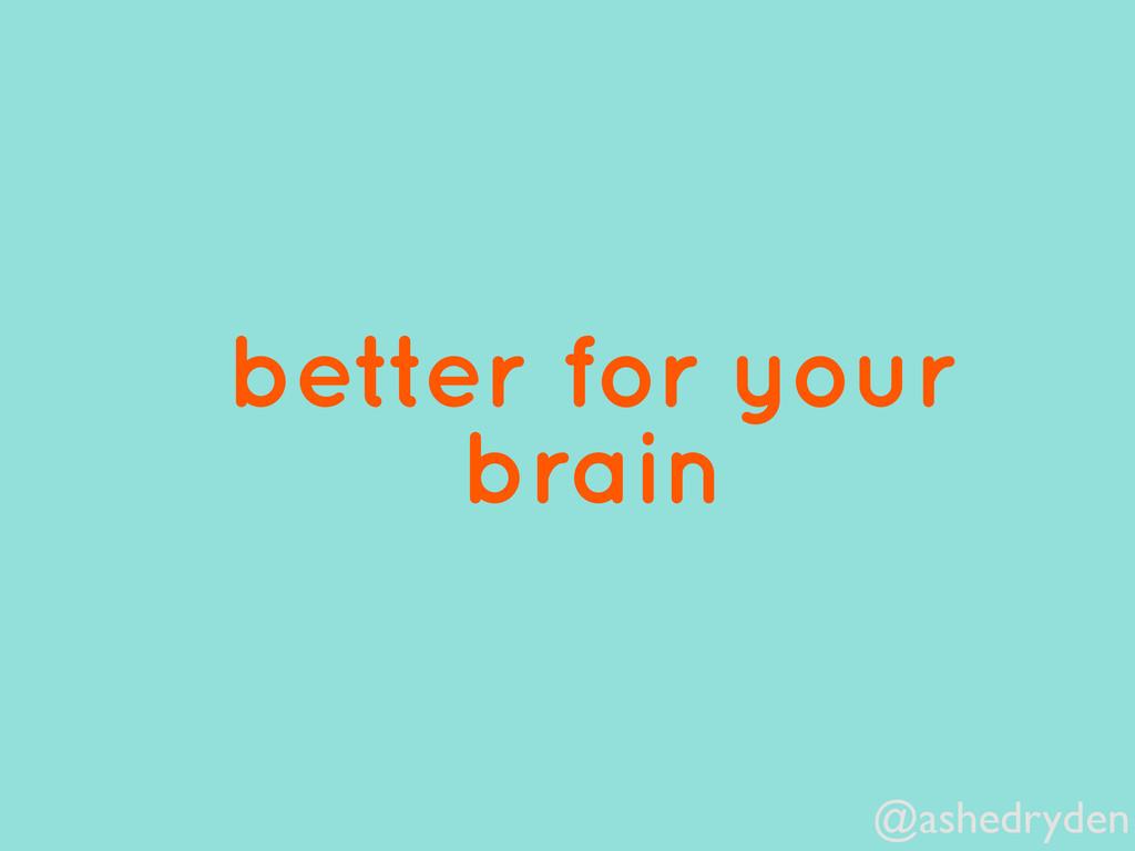 @ashedryden better for your brain