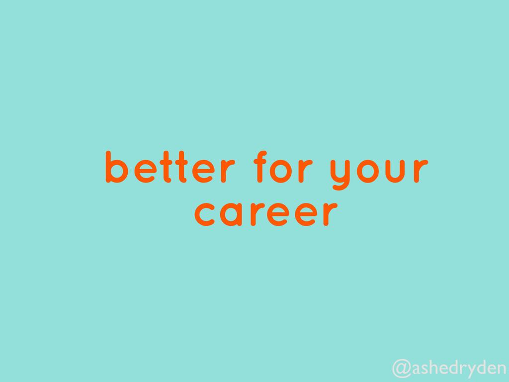 @ashedryden better for your career