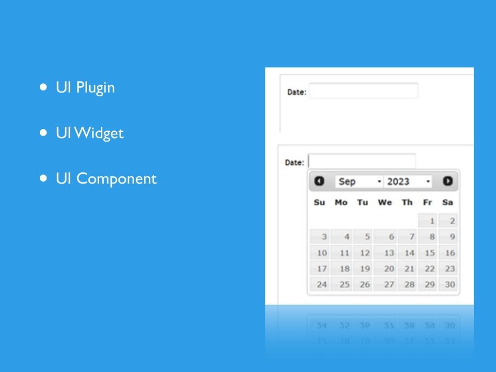 • UI Plugin • UI Widget • UI Component