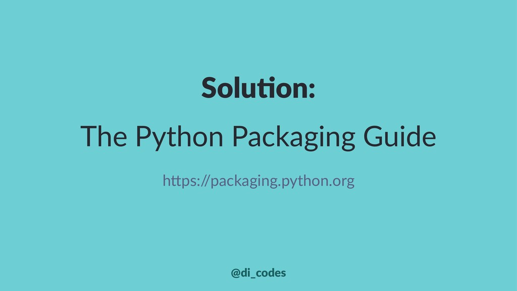 """Solu%on: The Python Packaging Guide h""""ps:/ /pac..."""