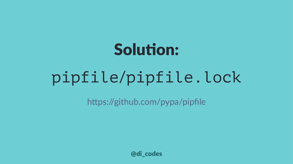 """Solu%on: pipfile/pipfile.lock h""""ps:/ /github.co..."""