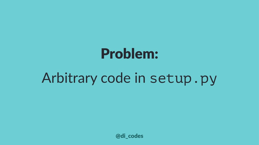 Problem: Arbitrary code in setup.py @di_codes