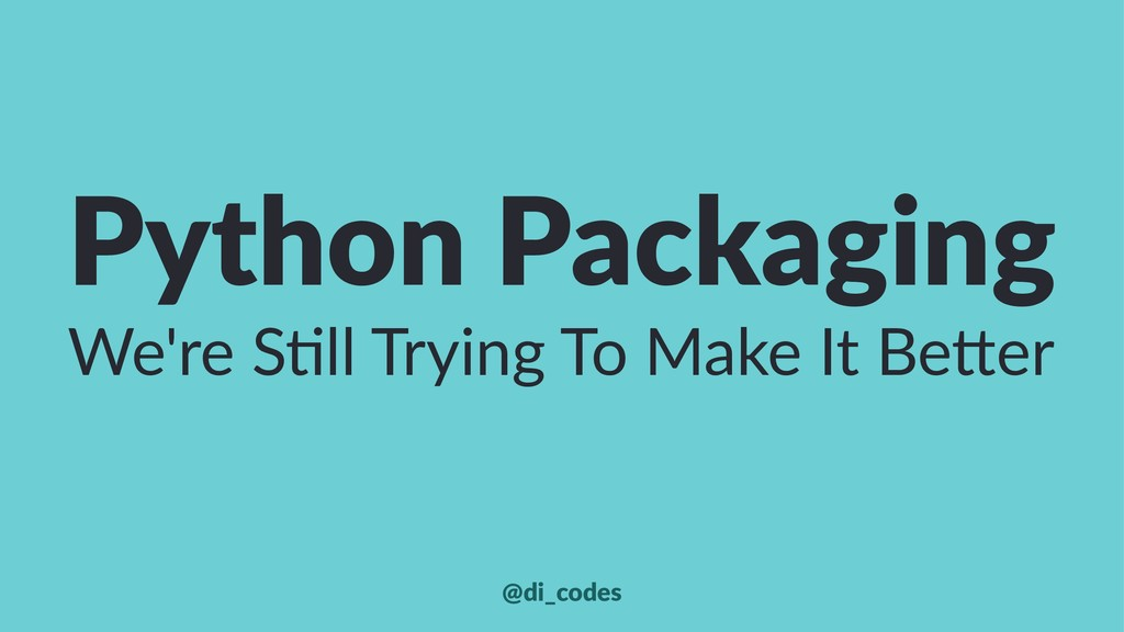 Python Packaging We're S'll Trying To Make It B...