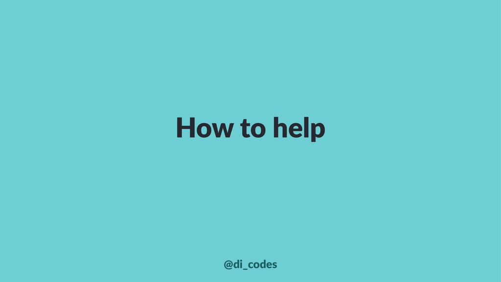 How to help @di_codes