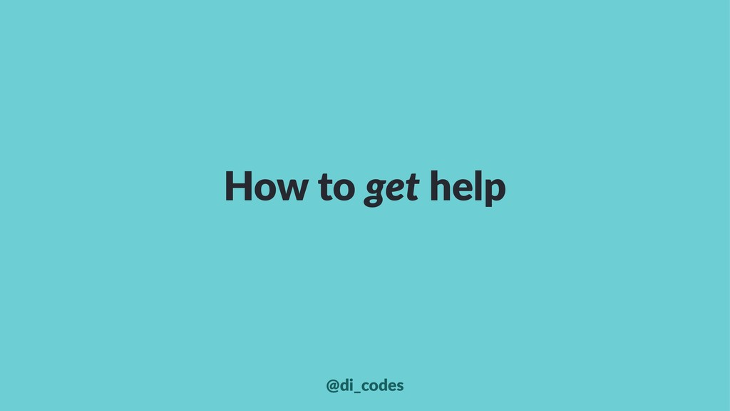 How to get help @di_codes