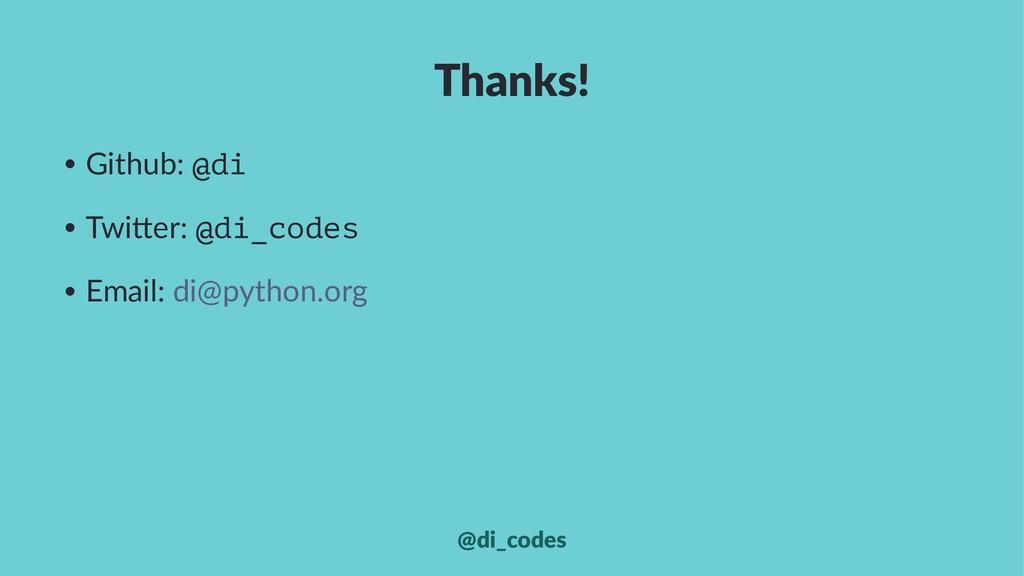 Thanks! • Github: @di • Twi,er: @di_codes • Ema...
