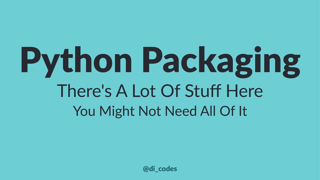Python Packaging There's A Lot Of Stuff Here You...