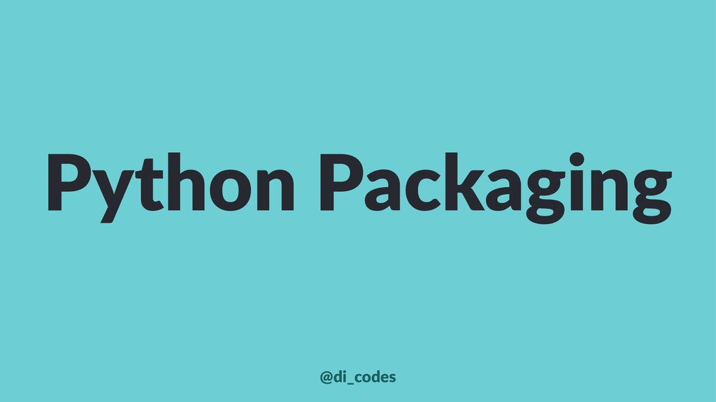 Python Packaging @di_codes