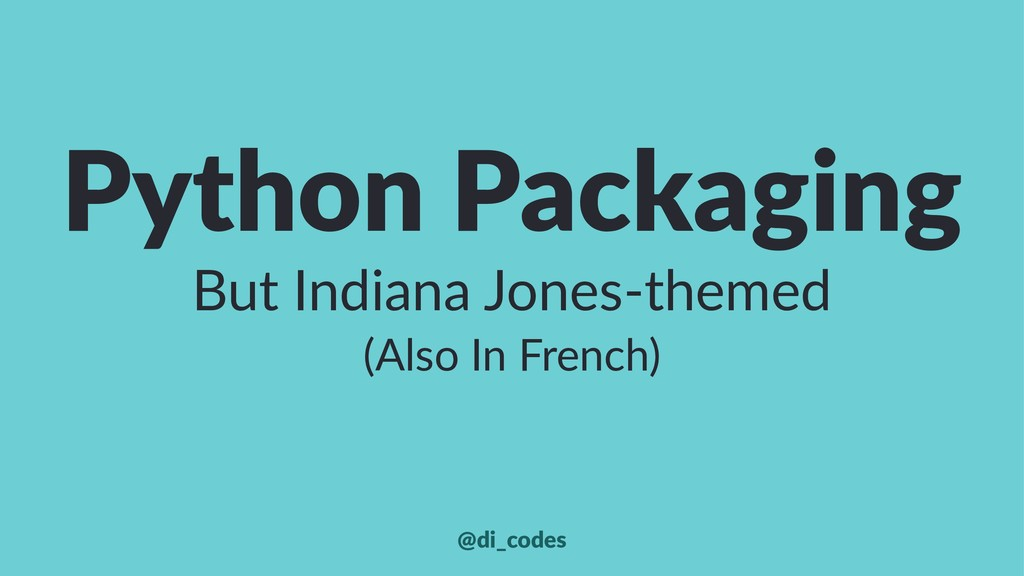 Python Packaging But Indiana Jones-themed (Also...