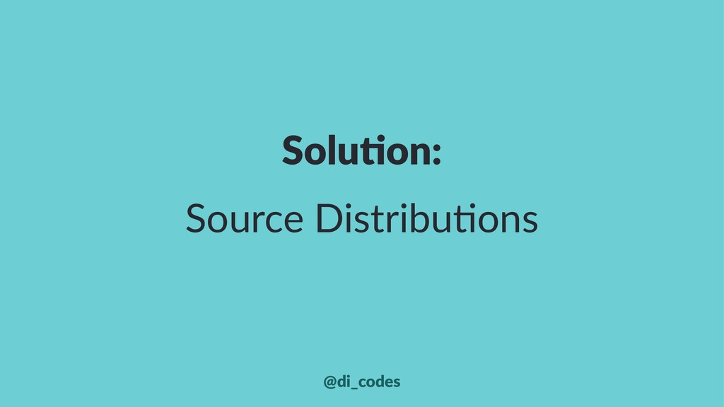 Solu%on: Source Distribu-ons @di_codes